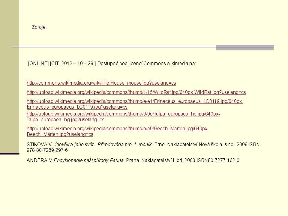 Zdroje: [ONLINE] [CIT. 2012 – 10 – 29 ] Dostupné pod licencí Commons wikimedia na: http://commons.wikimedia.org/wiki/File:House_mouse.jpg uselang=cs.